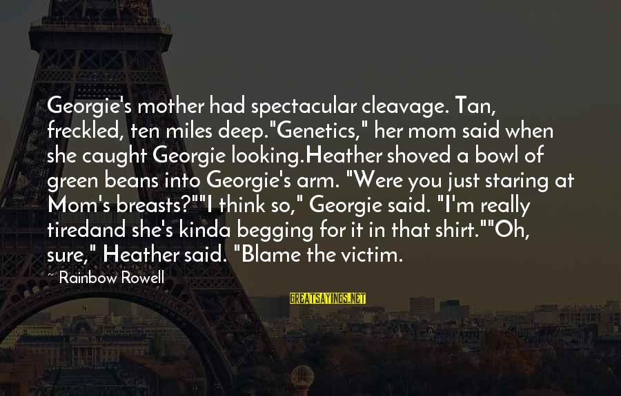 """I'm Tired Of You Sayings By Rainbow Rowell: Georgie's mother had spectacular cleavage. Tan, freckled, ten miles deep.""""Genetics,"""" her mom said when she"""