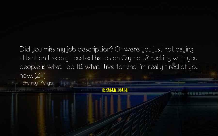 I'm Tired Of You Sayings By Sherrilyn Kenyon: Did you miss my job description? Or were you just not paying attention the day