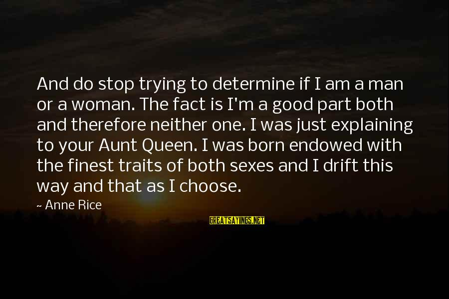 I'm Your Woman Sayings By Anne Rice: And do stop trying to determine if I am a man or a woman. The