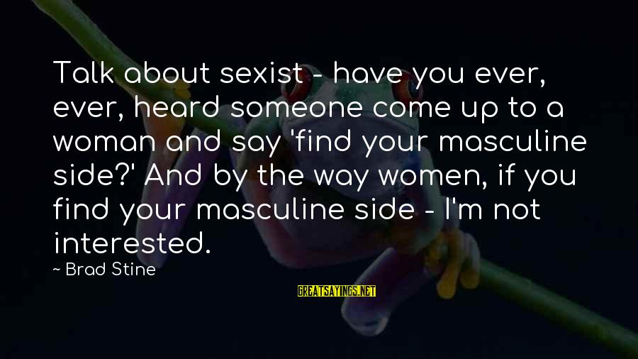 I'm Your Woman Sayings By Brad Stine: Talk about sexist - have you ever, ever, heard someone come up to a woman