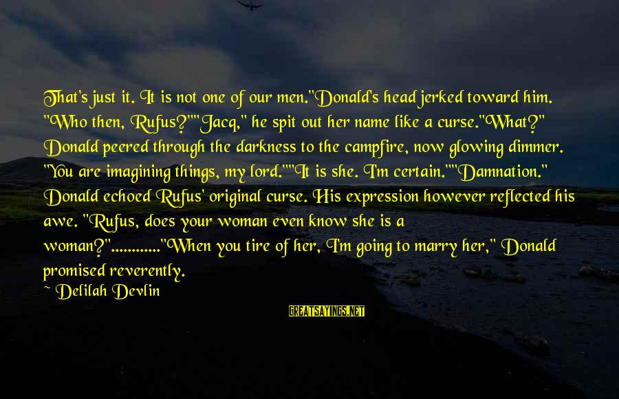 """I'm Your Woman Sayings By Delilah Devlin: That's just it. It is not one of our men.""""Donald's head jerked toward him. """"Who"""