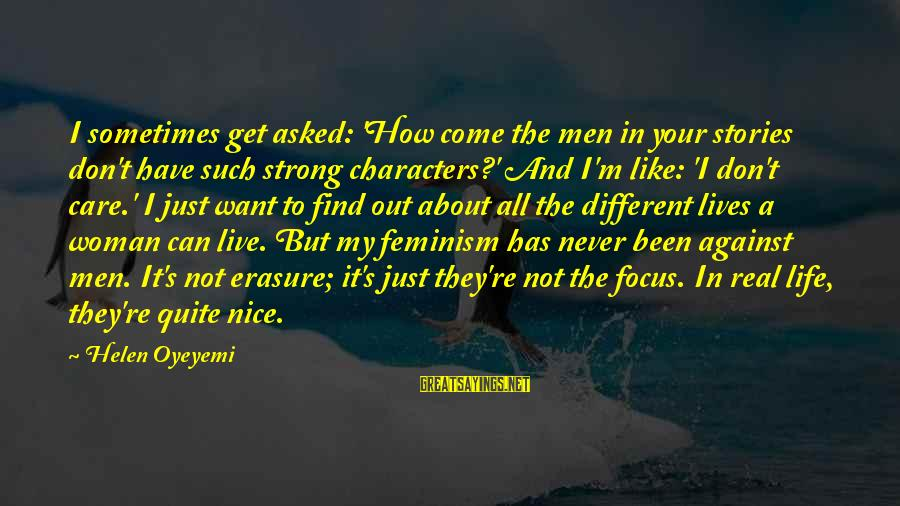 I'm Your Woman Sayings By Helen Oyeyemi: I sometimes get asked: 'How come the men in your stories don't have such strong