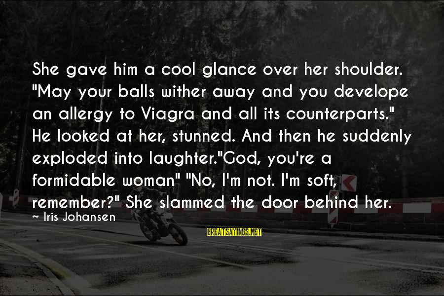 """I'm Your Woman Sayings By Iris Johansen: She gave him a cool glance over her shoulder. """"May your balls wither away and"""