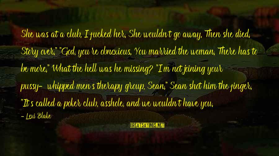 I'm Your Woman Sayings By Lexi Blake: She was at a club. I fucked her. She wouldn't go away. Then she died.