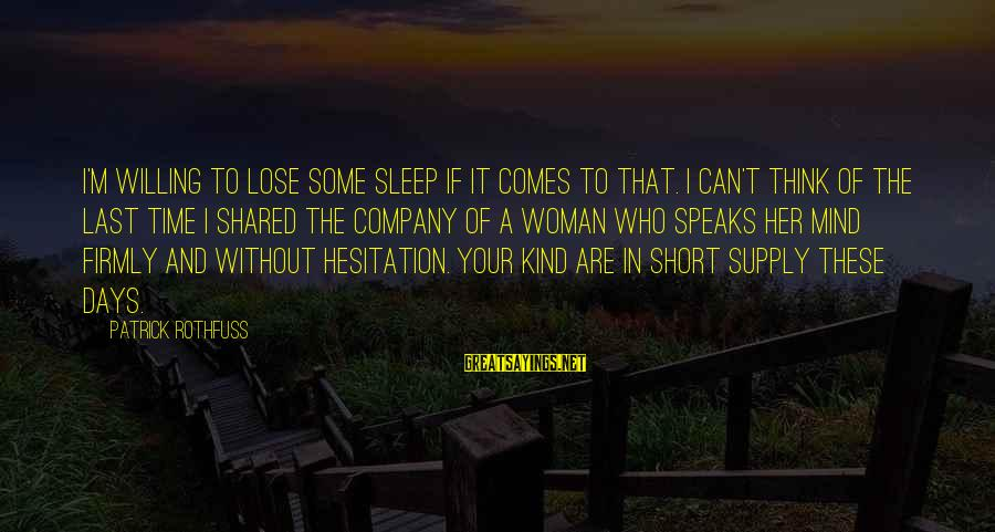 I'm Your Woman Sayings By Patrick Rothfuss: I'm willing to lose some sleep if it comes to that. I can't think of