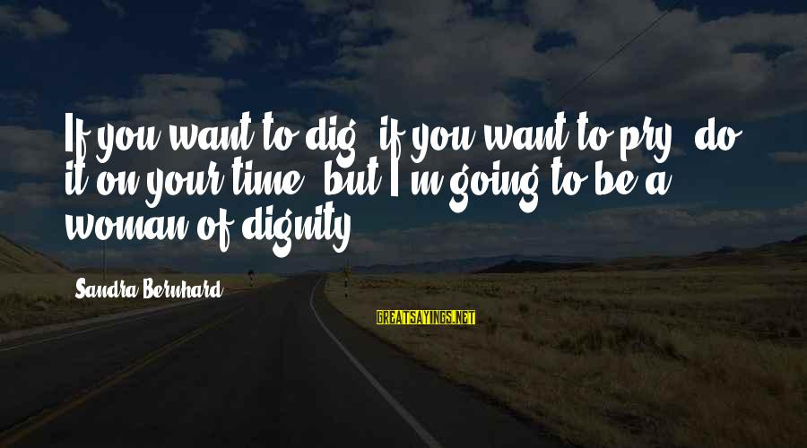 I'm Your Woman Sayings By Sandra Bernhard: If you want to dig, if you want to pry, do it on your time,