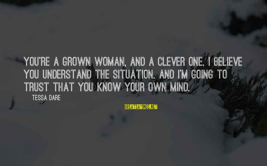 I'm Your Woman Sayings By Tessa Dare: You're a grown woman, and a clever one. I believe you understand the situation. And