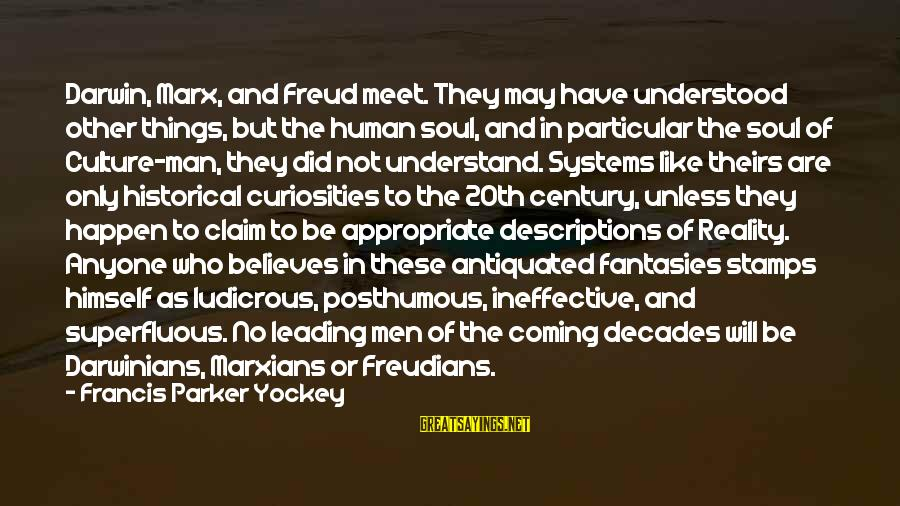 Imag Sayings By Francis Parker Yockey: Darwin, Marx, and Freud meet. They may have understood other things, but the human soul,