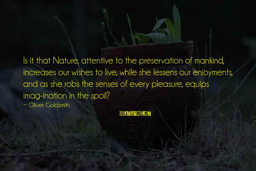Imag Sayings By Oliver Goldsmith: Is it that Nature, attentive to the preservation of mankind, increases our wishes to live,