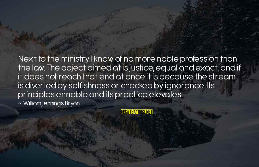 Imag Sayings By William Jennings Bryan: Next to the ministry I know of no more noble profession than the law. The