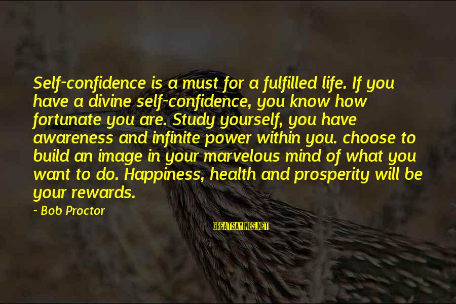 Image In Life Sayings By Bob Proctor: Self-confidence is a must for a fulfilled life. If you have a divine self-confidence, you