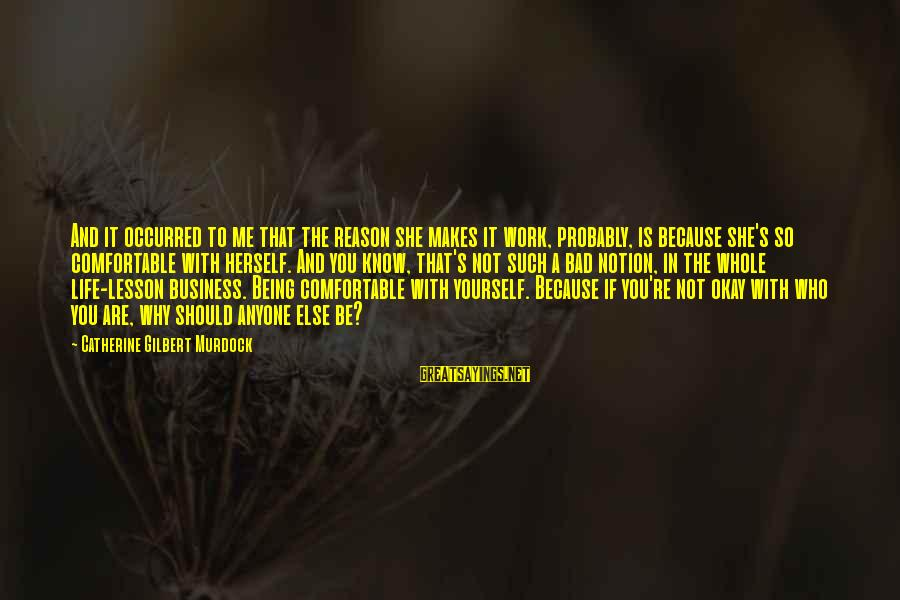 Image In Life Sayings By Catherine Gilbert Murdock: And it occurred to me that the reason she makes it work, probably, is because
