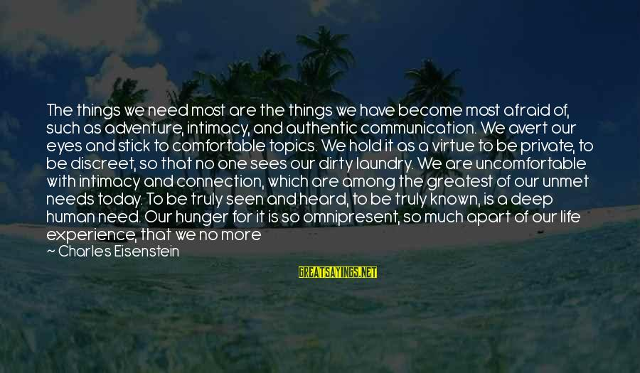 Image In Life Sayings By Charles Eisenstein: The things we need most are the things we have become most afraid of, such