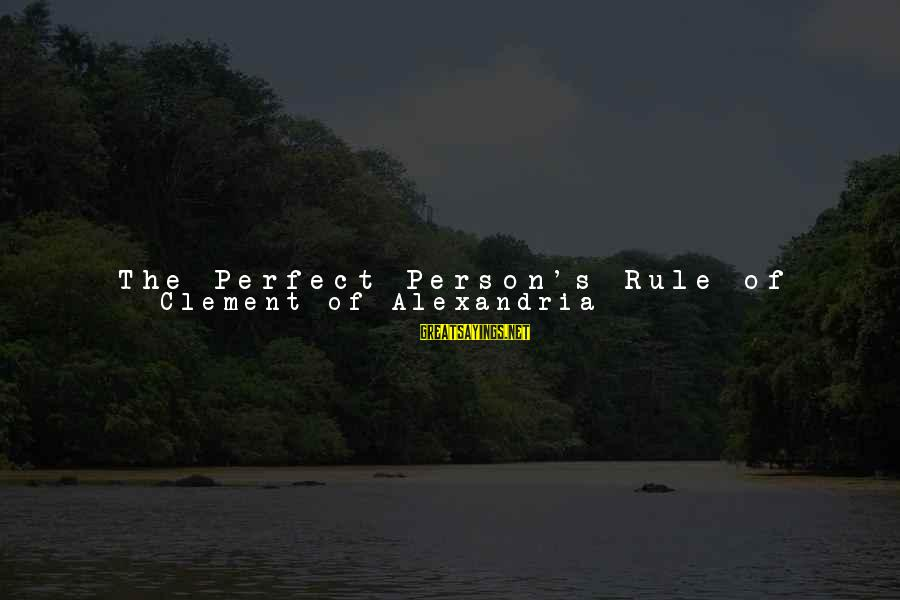 Image In Life Sayings By Clement Of Alexandria: The Perfect Person's Rule of Life:The perfect person does not only try to avoid evil.