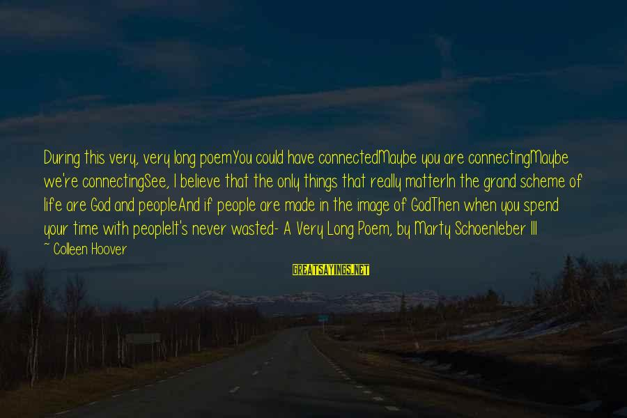 Image In Life Sayings By Colleen Hoover: During this very, very long poemYou could have connectedMaybe you are connectingMaybe we're connectingSee, I