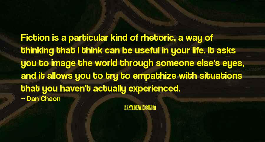 Image In Life Sayings By Dan Chaon: Fiction is a particular kind of rhetoric, a way of thinking that I think can