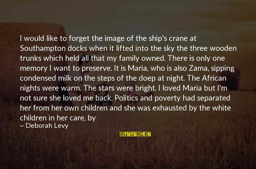 Image In Life Sayings By Deborah Levy: I would like to forget the image of the ship's crane at Southampton docks when