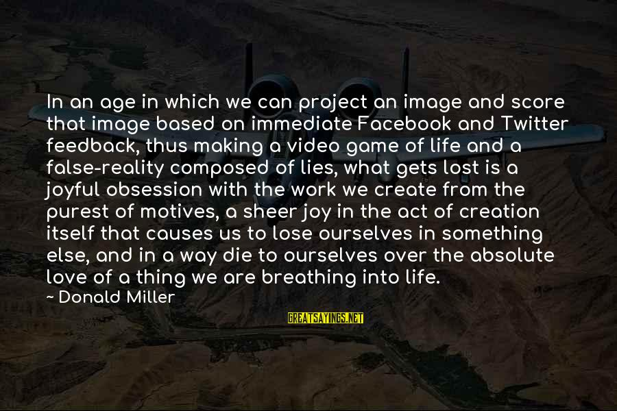 Image In Life Sayings By Donald Miller: In an age in which we can project an image and score that image based