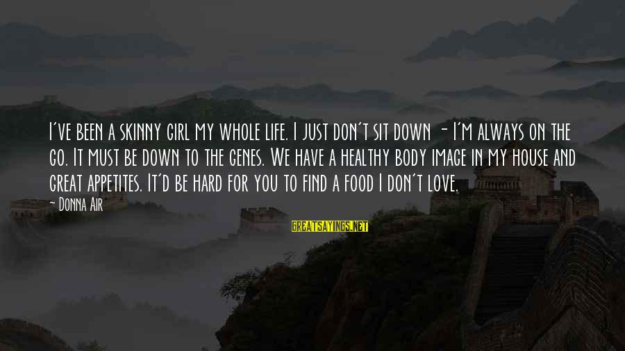 Image In Life Sayings By Donna Air: I've been a skinny girl my whole life. I just don't sit down - I'm