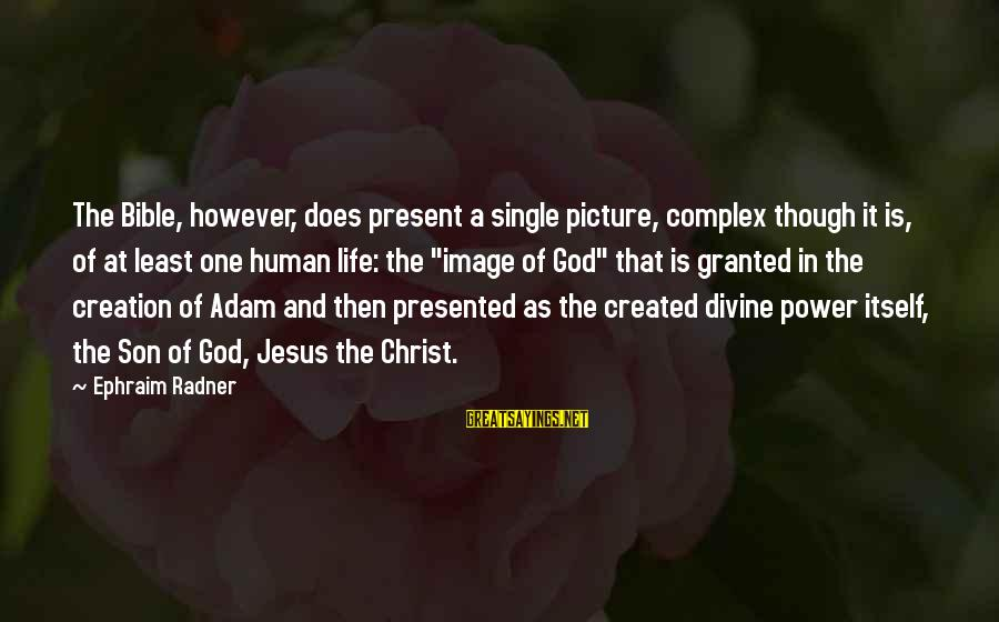 Image In Life Sayings By Ephraim Radner: The Bible, however, does present a single picture, complex though it is, of at least