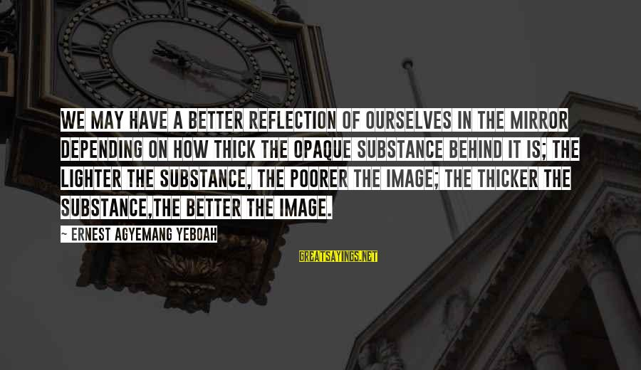 Image In Life Sayings By Ernest Agyemang Yeboah: we may have a better reflection of ourselves in the mirror depending on how thick