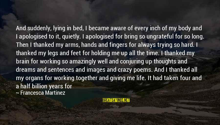 Image In Life Sayings By Francesca Martinez: And suddenly, lying in bed, I became aware of every inch of my body and