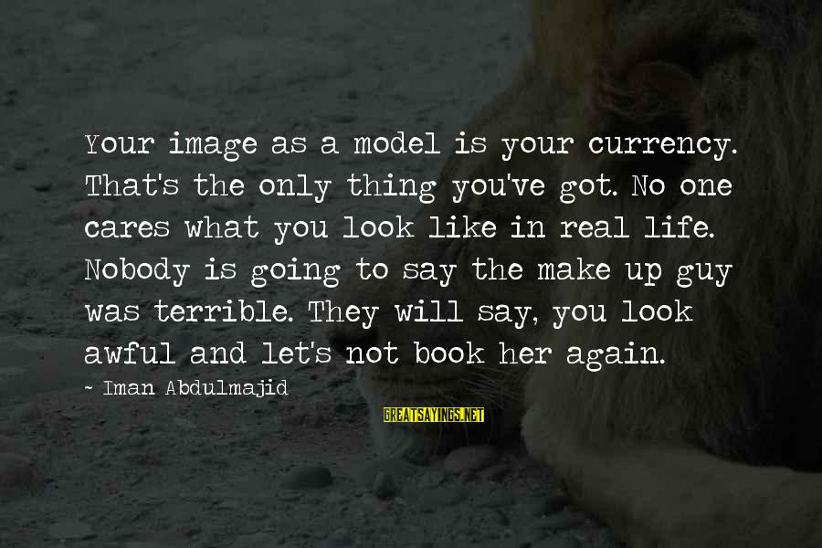Image In Life Sayings By Iman Abdulmajid: Your image as a model is your currency. That's the only thing you've got. No