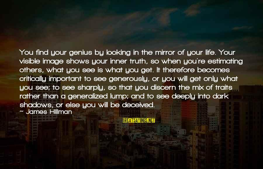 Image In Life Sayings By James Hillman: You find your genius by looking in the mirror of your life. Your visible image