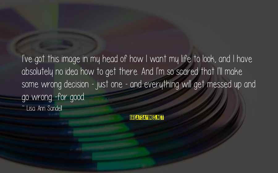 Image In Life Sayings By Lisa Ann Sandell: I've got this image in my head of how I want my life to look,