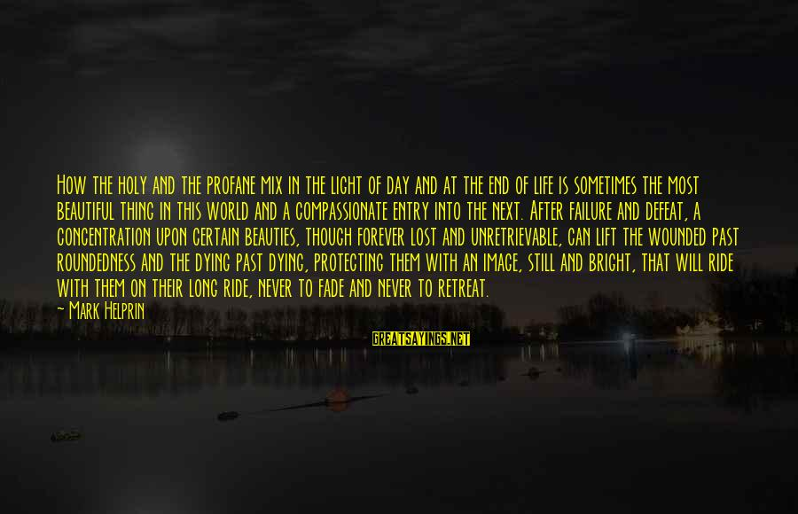 Image In Life Sayings By Mark Helprin: How the holy and the profane mix in the light of day and at the