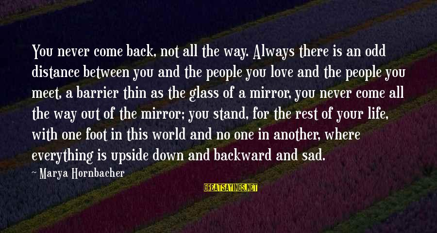 Image In Life Sayings By Marya Hornbacher: You never come back, not all the way. Always there is an odd distance between