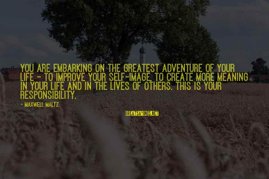 Image In Life Sayings By Maxwell Maltz: You are embarking on the greatest adventure of your life - to improve your self-image,