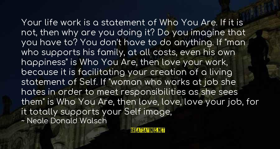 Image In Life Sayings By Neale Donald Walsch: Your life work is a statement of Who You Are. If it is not, then