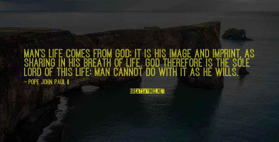 Image In Life Sayings By Pope John Paul II: Man's life comes from God: it is his image and imprint, as sharing in his