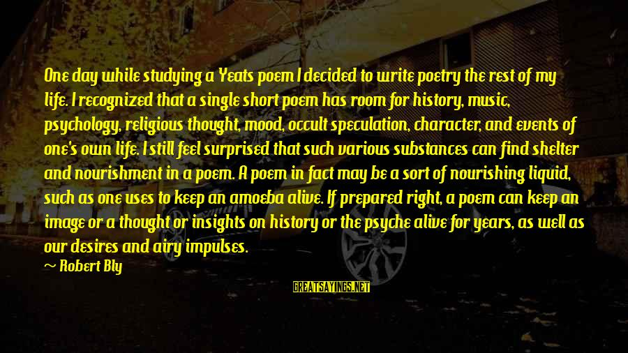 Image In Life Sayings By Robert Bly: One day while studying a Yeats poem I decided to write poetry the rest of