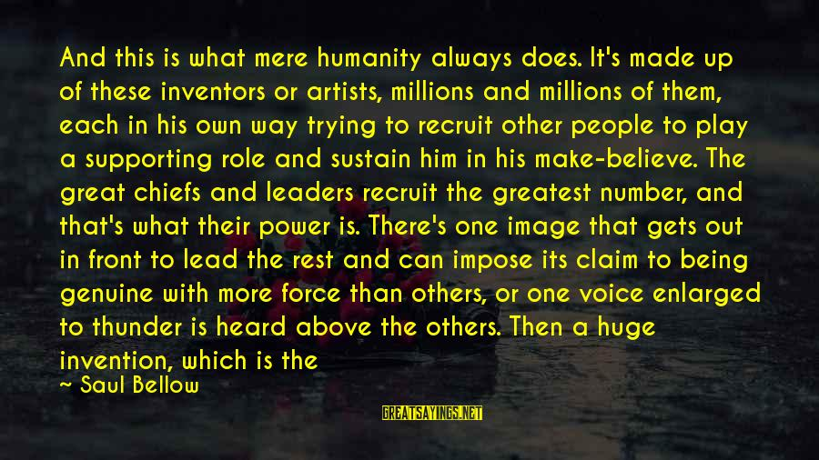 Image In Life Sayings By Saul Bellow: And this is what mere humanity always does. It's made up of these inventors or