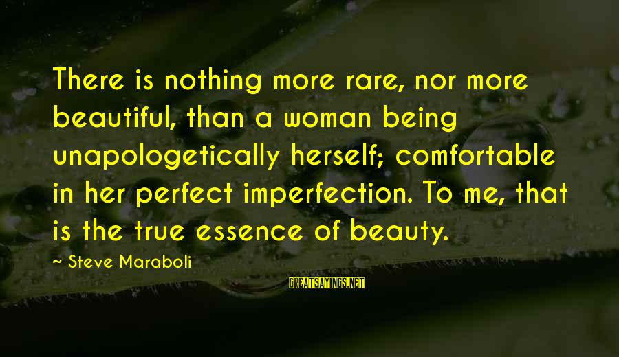 Image In Life Sayings By Steve Maraboli: There is nothing more rare, nor more beautiful, than a woman being unapologetically herself; comfortable