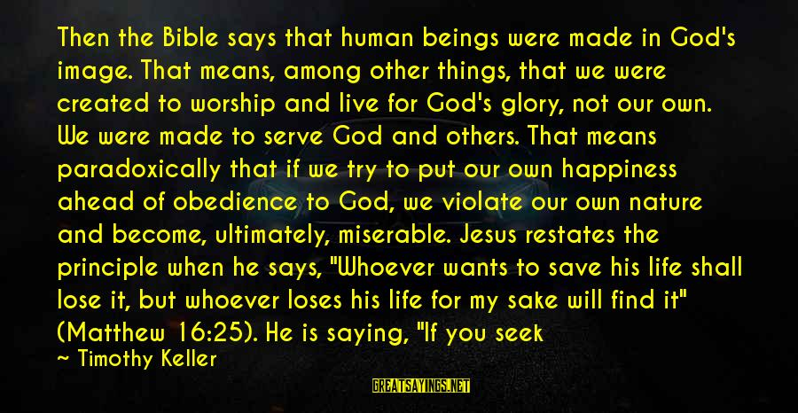 Image In Life Sayings By Timothy Keller: Then the Bible says that human beings were made in God's image. That means, among