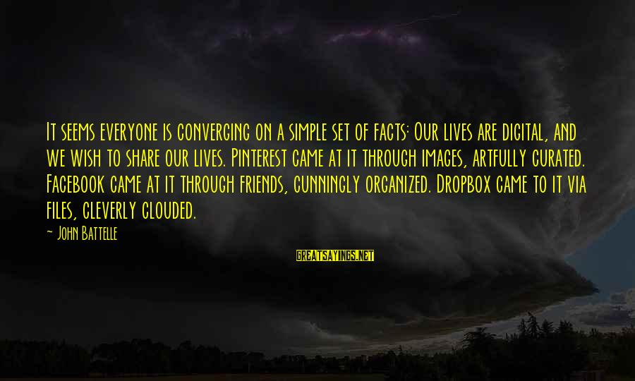 Images Of Best Friends Sayings By John Battelle: It seems everyone is converging on a simple set of facts: Our lives are digital,