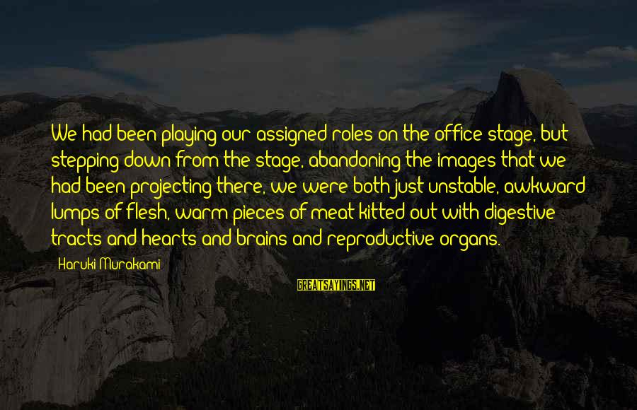 Images Of Hearts With Sayings By Haruki Murakami: We had been playing our assigned roles on the office stage, but stepping down from