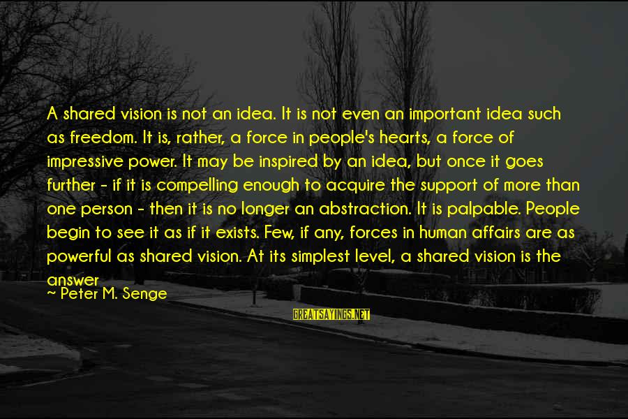 Images Of Hearts With Sayings By Peter M. Senge: A shared vision is not an idea. It is not even an important idea such