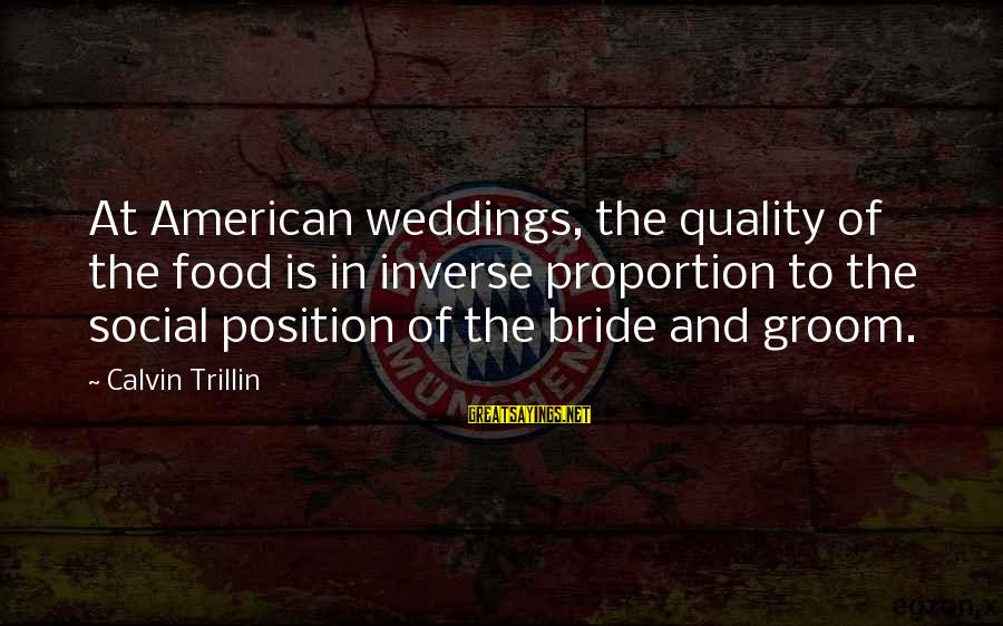 Imaginary Heroes Sayings By Calvin Trillin: At American weddings, the quality of the food is in inverse proportion to the social