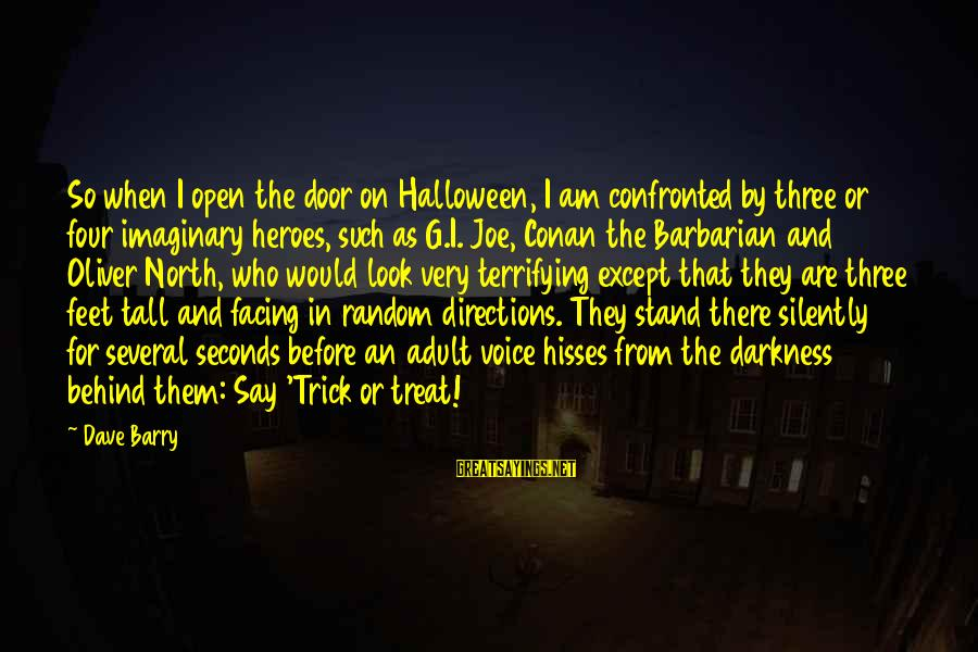 Imaginary Heroes Sayings By Dave Barry: So when I open the door on Halloween, I am confronted by three or four