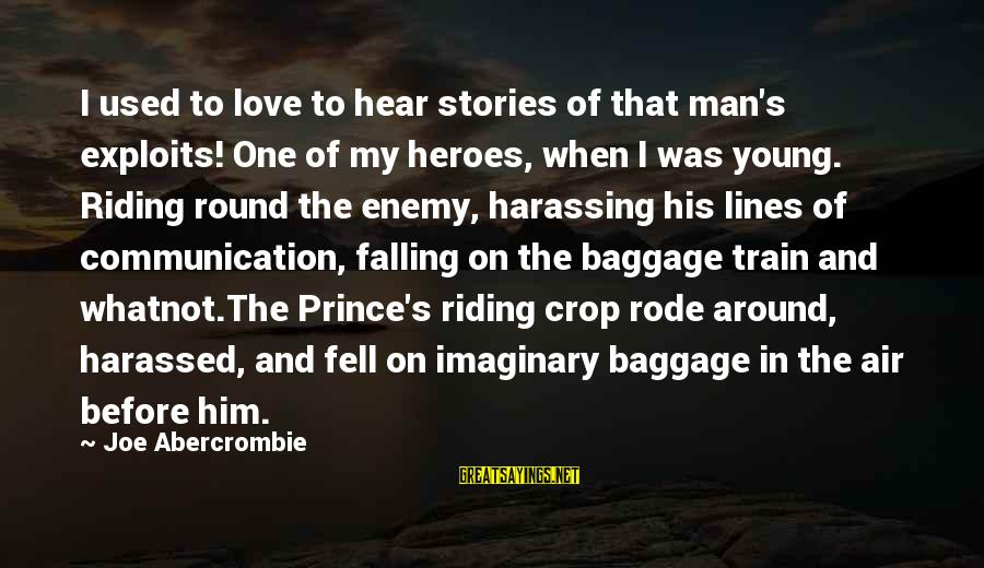 Imaginary Heroes Sayings By Joe Abercrombie: I used to love to hear stories of that man's exploits! One of my heroes,