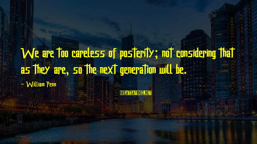 Imaginary Heroes Sayings By William Penn: We are too careless of posterity; not considering that as they are, so the next