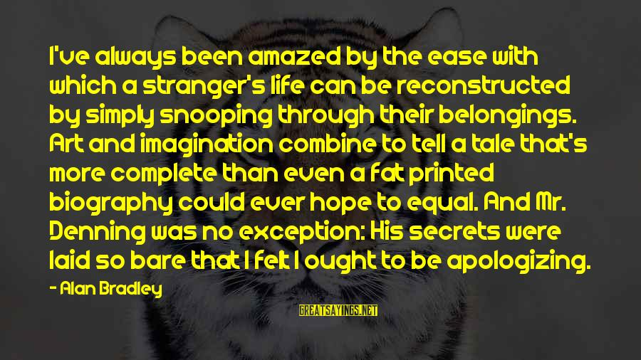 Imagination And Art Sayings By Alan Bradley: I've always been amazed by the ease with which a stranger's life can be reconstructed