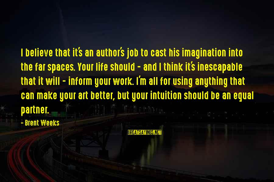 Imagination And Art Sayings By Brent Weeks: I believe that it's an author's job to cast his imagination into the far spaces.