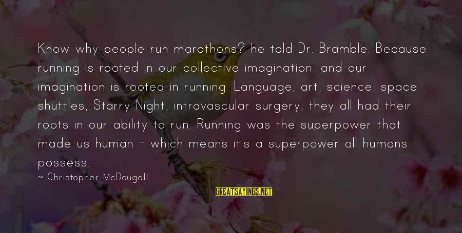 Imagination And Art Sayings By Christopher McDougall: Know why people run marathons? he told Dr. Bramble. Because running is rooted in our