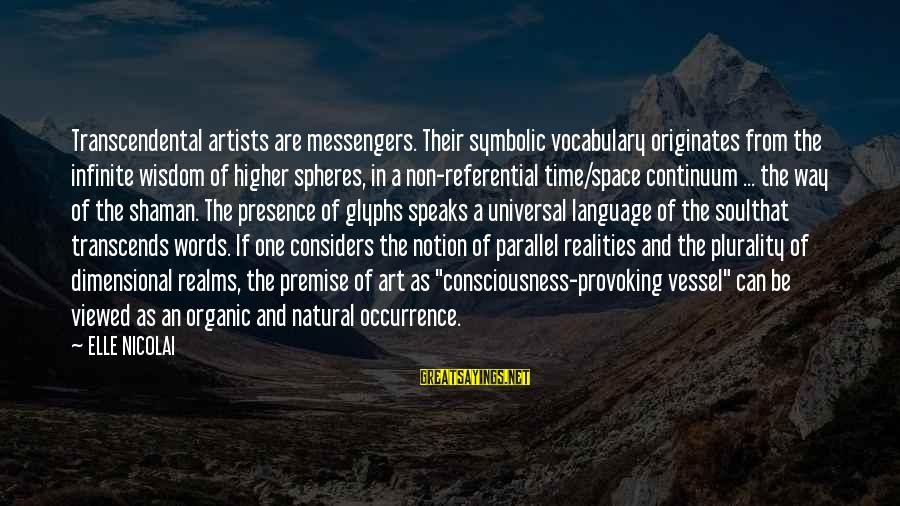 Imagination And Art Sayings By ELLE NICOLAI: Transcendental artists are messengers. Their symbolic vocabulary originates from the infinite wisdom of higher spheres,