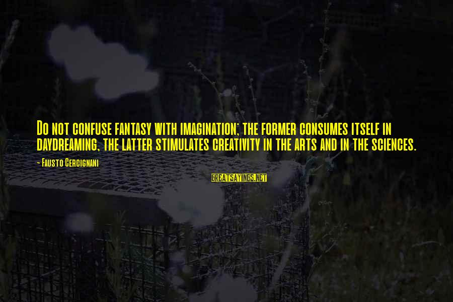 Imagination And Art Sayings By Fausto Cercignani: Do not confuse fantasy with imagination; the former consumes itself in daydreaming, the latter stimulates